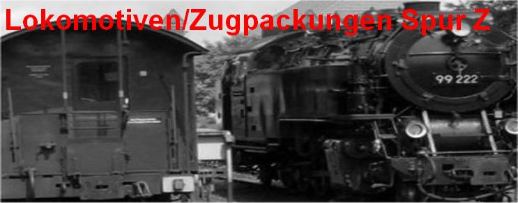 Lokomotiven/Zugpackungen Spur Z